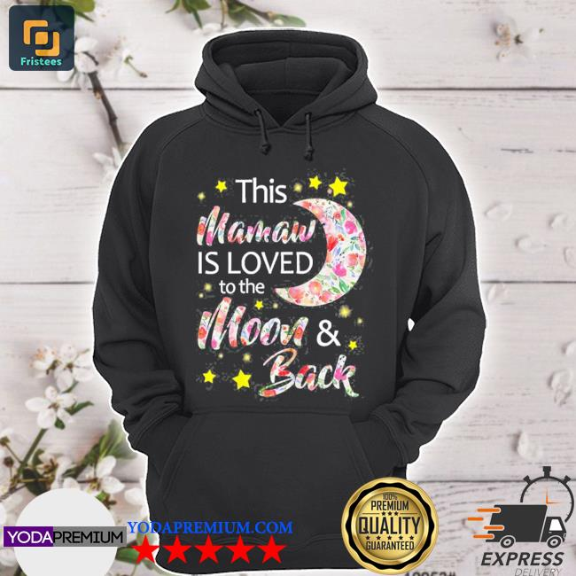 This mamaw is loved to the moon and back gift hoodie