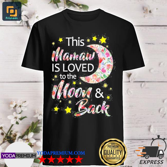 This mamaw is loved to the moon and back gift shirt
