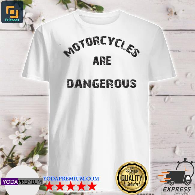 Distressed retro vintage motorcycles are dangerous shirt